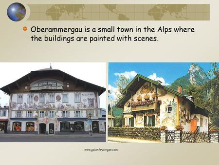 Oberammergau is a small town in the Alps where the buildings are painted with scenes. www.galenfrysinger.com.