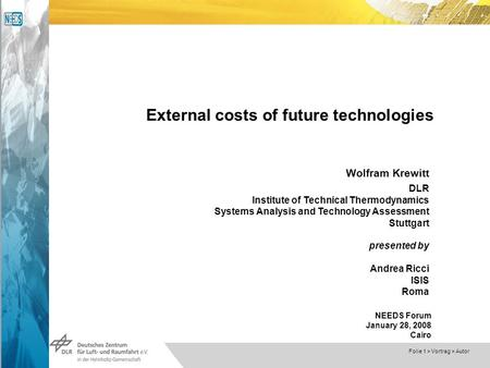 Dokumentname > 23.11.2004 Folie 1 > Vortrag > Autor External costs of future technologies Wolfram Krewitt DLR Institute of Technical Thermodynamics Systems.