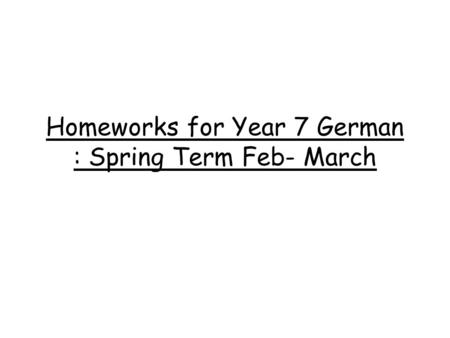 Homeworks for Year 7 German : Spring Term Feb- March.