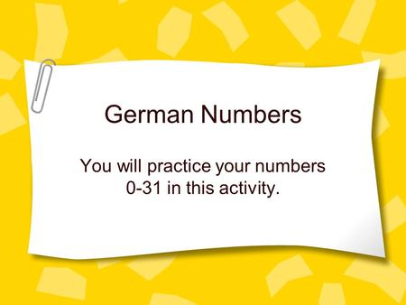 German Numbers You will practice your numbers 0-31 in this activity.