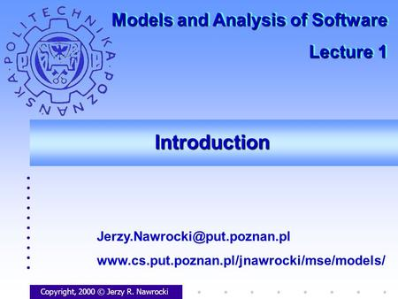 IntroductionIntroduction Copyright, 2000 © Jerzy R. Nawrocki  Models and Analysis.