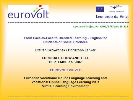 ---------------------------------------------------------------------------- Leonardo Project Nr. A/05/B/F/LA-158.238 From Face-to-Face to Blended Learning.