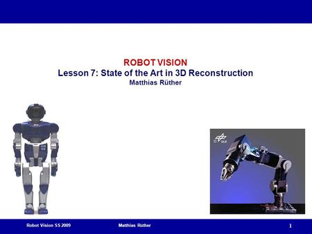 Robot Vision SS 2009 Matthias Rüther 1 ROBOT VISION Lesson 7: State of the Art in 3D Reconstruction Matthias Rüther.