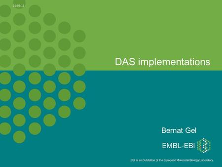 EBI is an Outstation of the European Molecular Biology Laboratory. DAS implementations Bernat Gel 01/03/11.