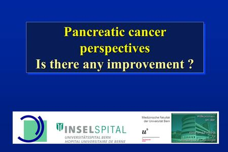 Pancreatic cancer perspectives Is there any improvement ? Pancreatic cancer perspectives Is there any improvement ?
