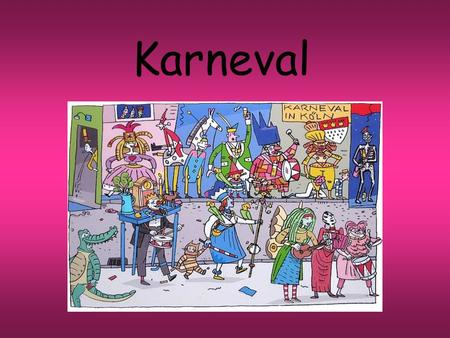 Karneval. Was ist Karneval? Karneval is the festive period leading up to Lent. This is sometimes called die fünfte Jahreszeit (the fifth season) or die.