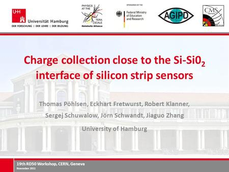 19th RD50 Workshop, CERN, Geneva November 2011 Charge collection close to the Si-Si0 2 interface of silicon strip sensors Thomas Pöhlsen, Eckhart Fretwurst,