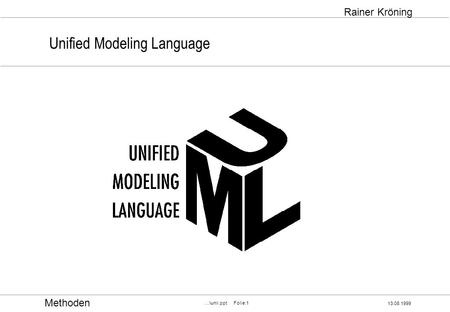 Methoden 13.08.1999 …\uml.ppt Folie:1 Rainer Kröning Unified Modeling Language.