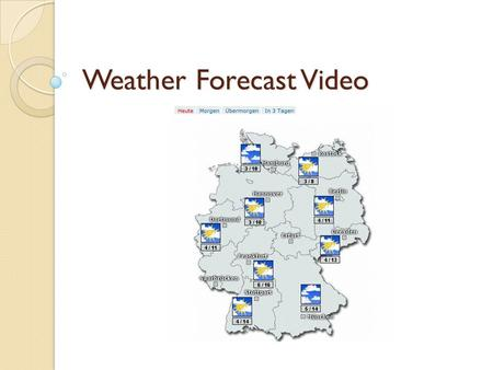 Weather Forecast Video. Groups: 2-4 Video must be on DVD, Flashdrive, YouTube or CD-ROM (no cameras the day its due) Time: 4-10 Minutes Everyone must.