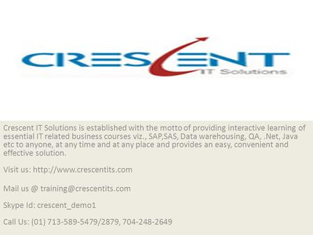 Crescent IT Solutions is established with the motto of providing interactive learning of essential IT related business courses viz., SAP,SAS, Data warehousing,