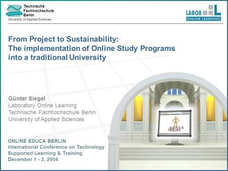 Technische Fachhochschule Berlin University of Applied Sciences © 2004 TFH Berlin | Labor Online-Learning From Project to Sustainability: The implementation.
