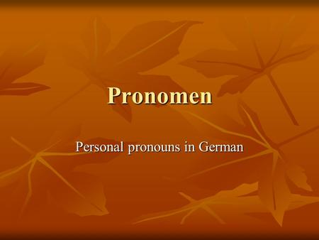 Pronomen Personal pronouns in German. Are you aware of how often you use pronouns every day? Imagine a conversation without pronouns. It may sound something.