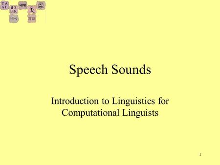 1 Speech Sounds Introduction to Linguistics for Computational Linguists.