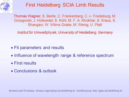 Bremen Limb Workshop Satellite group  First Heidelberg SCIA Limb Results Thomas Wagner,