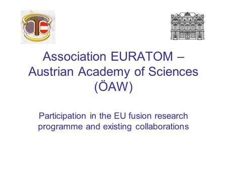 Association EURATOM – Austrian Academy of Sciences (ÖAW) Participation in the EU fusion research programme and existing collaborations.