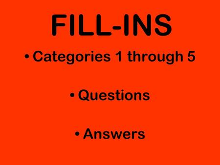 FILL-INS Categories 1 through 5 Questions Answers.