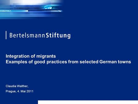 Integration of migrants Examples of good practices from selected German towns Claudia Walther, Prague, 4. Mai 2011.