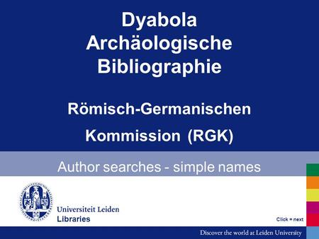 Dyabola Archäologische Bibliographie Römisch-Germanischen Kommission (RGK) Author searches - simple names Bibliotheken Click = next Libraries.