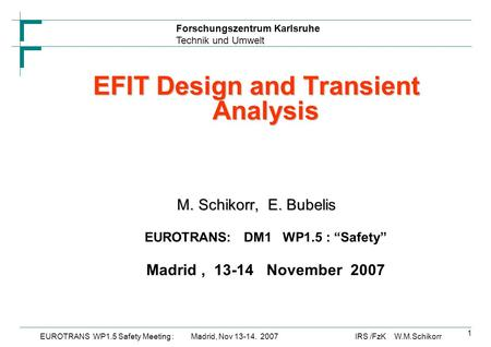 Forschungszentrum Karlsruhe Technik und Umwelt IRS /FzK W.M.SchikorrEUROTRANS WP1.5 Safety Meeting : Madrid, Nov 13-14. 2007 1 EFIT Design and Transient.