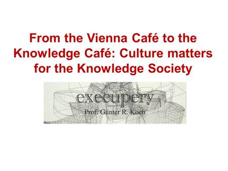 From the Vienna Café to the Knowledge Café: Culture matters for the Knowledge Society.