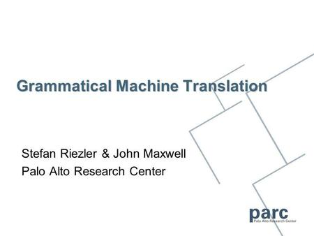 Grammatical Machine Translation Stefan Riezler & John Maxwell Palo Alto Research Center.