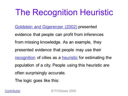 The Recognition Heuristic Goldstein and Gigerenzer (2002)Goldstein and Gigerenzer (2002) presented evidence that people can profit from inferences from.