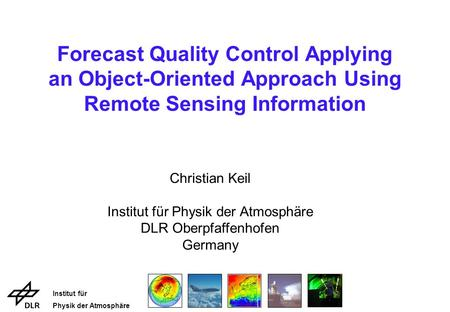 Institut für Physik der Atmosphäre Christian Keil Institut für Physik der Atmosphäre DLR Oberpfaffenhofen Germany Forecast Quality Control Applying an.
