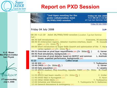 H.-G. Moser Max-Planck-Institut fuer Physik 2 nd open meeting July 4, 2008 Report on PXD Session.