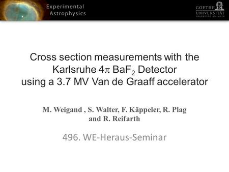 Cross section measurements with the Karlsruhe 4 BaF 2 Detector using a 3.7 MV Van de Graaff accelerator M. Weigand, S. Walter, F. Käppeler, R. Plag and.