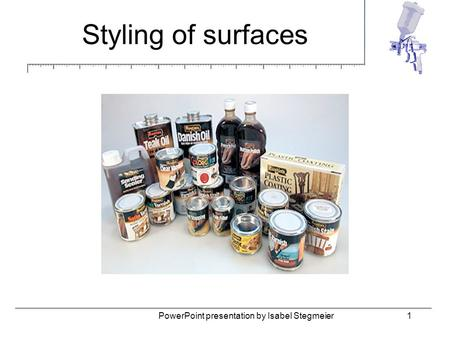 Styling of surfaces 1PowerPoint presentation by Isabel Stegmeier.