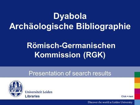 Dyabola Archäologische Bibliographie Römisch-Germanischen Kommission (RGK) Presentation of search results Bibliotheken Click = next Libraries.