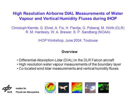 Institut für Physik der Atmosphäre Institut für Physik der Atmosphäre High Resolution Airborne DIAL Measurements of Water Vapour and Vertical Humidity.