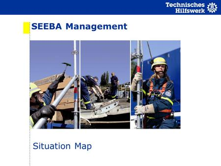 SEEBA Management Situation Map. 2 Situation Basics No up to date information of the situation No relevant planning possible Result Wrong evaluation of.