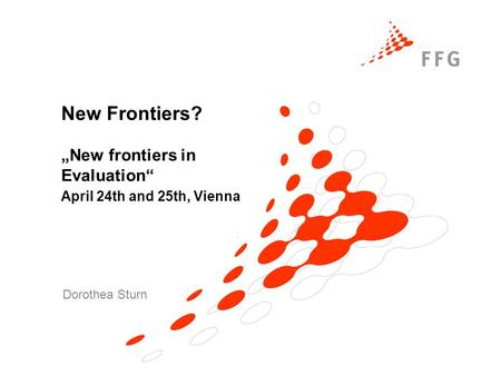 New Frontiers? New frontiers in Evaluation April 24th and 25th, Vienna Dorothea Sturn.