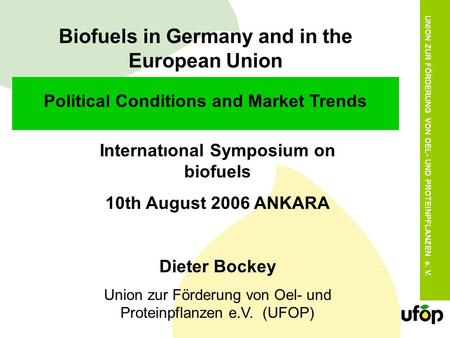 UNION ZUR FÖRDERUNG VON OEL- UND PROTEINPFLANZEN e. V. Biofuels in Germany and in the European Union Political Conditions and Market Trends Internatıonal.