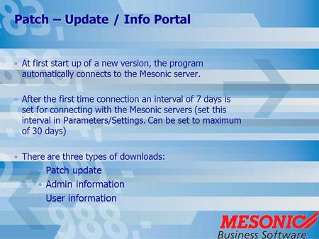 Patch – Update / Info Portal At first start up of a new version, the program automatically connects to the Mesonic server. After the first time connection.