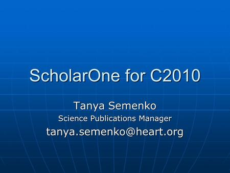 ScholarOne for C2010 Tanya Semenko Science Publications Manager