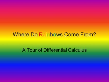 Where Do Rainbows Come From? A Tour of Differential Calculus.