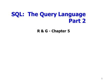 SQL: The Query Language Part 2 R & G - Chapter 5 1.