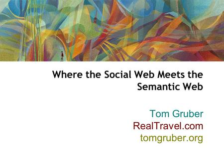 Where the Social Web Meets the Semantic Web Tom Gruber RealTravel.com tomgruber.org.