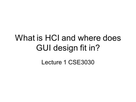 What is HCI and where does GUI design fit in? Lecture 1 CSE3030.