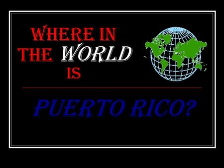 Where in the World is Puerto Rico?. Students will discover important facts and places regarding the Commonwealth of Puerto Rico while relating these facts.