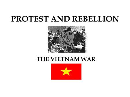 PROTEST AND REBELLION THE VIETNAM WAR.