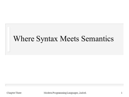 Where Syntax Meets Semantics Chapter ThreeModern Programming Languages, 2nd ed.1.