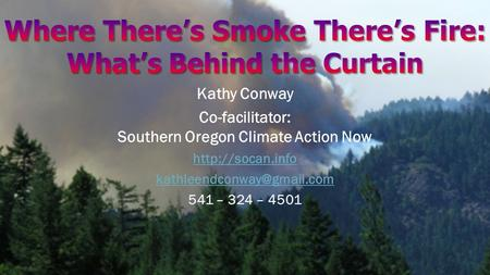 Kathy Conway Co-facilitator: Southern Oregon Climate Action Now  541 – 324 – 4501.