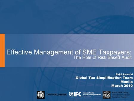 THE WORLD BANK World Bank Group Multilateral Investment Guarantee Agency Effective Management of SME Taxpayers: The Role of Risk Based Audit Rajul Awasthi.