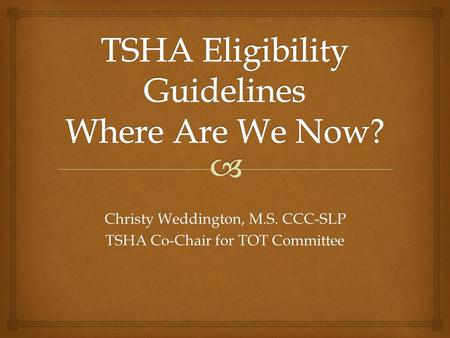 Christy Weddington, M.S. CCC-SLP TSHA Co-Chair for TOT Committee.