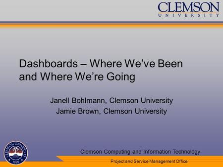 Your Department Name Here Clemson Computing and Information Technology Project and Service Management Office Dashboards – Where Weve Been and Where Were.