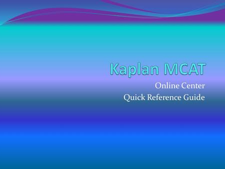Online Center Quick Reference Guide. The Online Center Log in to your customized course syllabus at www.kaptest.com/myhome Whether you are an onsite,