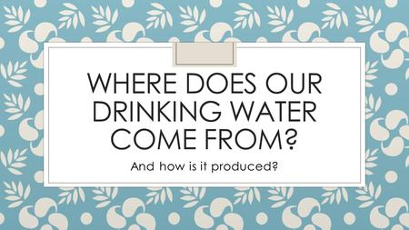 Where does our drinking water come from?